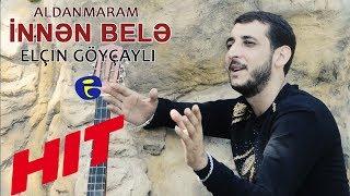Elcin Goycayli - Aldanmaram innen bele 2019