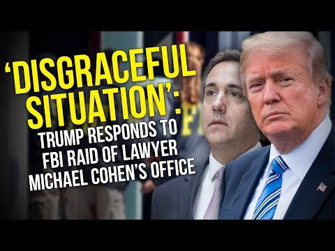 'Disgraceful Situation': Trump Responds To FBI Raid Of Lawyer Michael Cohen's Office