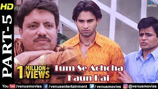 Tumse Achcha Kaun Hai - Part 5 | Nakul Kapoor | Aarti Chabria | Superhit Bollywood Movie Scenes