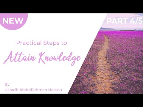 Part 4 || Practical Steps To Attain Knowledge || Ustadh AbdulRahman Hassan