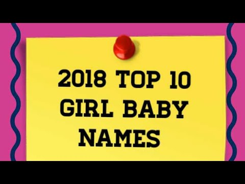 Top 10 Girl Baby Names 2018 Top kids Children female boys girls baby names