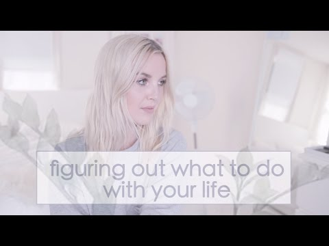 How to figure out what you want to do with your life xoxo