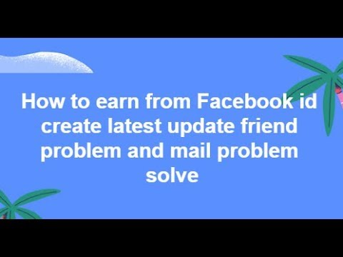 How to earn from Facebook id create latest update friend problem and mail problem solve