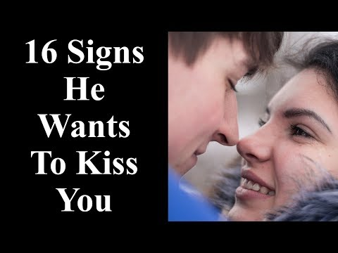 Kiss You - 16 Signs He Wants To Kiss You