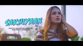 SAKHIYAAN (Full Song)Maninder Buttar | New Punjabi Songs 2018 | Sakhiyan Punjabi Song 2018