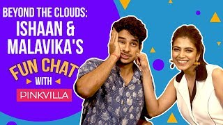 Ishaan Khatter and Malavika Mohanan's fun chat with Pinkvilla   Beyond The Clouds