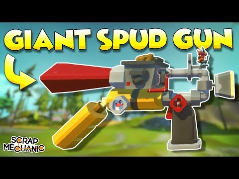 GIANT SPUD GUN! - Scrap Mechanic Creations! - Episode 125