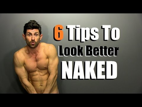 6 Tips To Look Better Naked | How To Look Better Without Your Clothes On