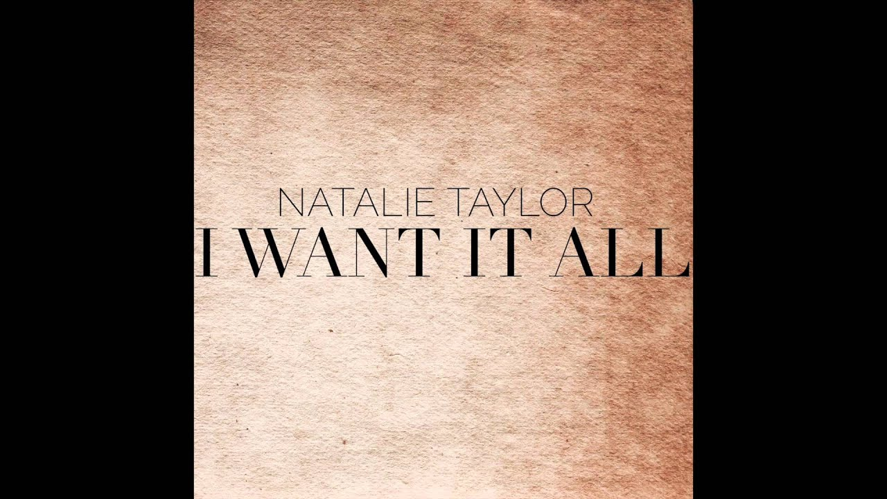 I Want It All - Natalie Taylor