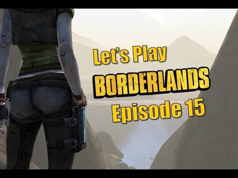 Lets Play Borderlands | Episode 15 | Also Channel Update