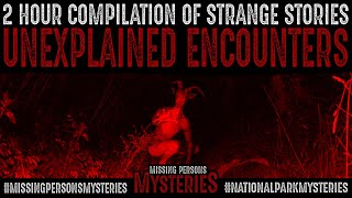 2 Hour Compilation of Strange Stories & Encounters from Subscribers | National Park Mysteries
