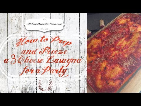 How to Prep and Freeze a 3 Cheese Lasagna for a Party