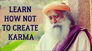 Sadhguru - How to stop creating fresh karma and dissolving the old karma