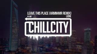 LIONE - Leave This Place (ARMNHMR Remix)