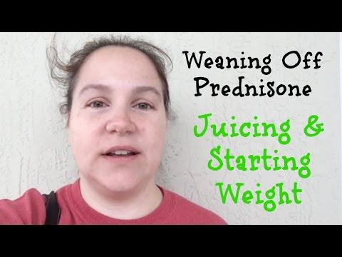 Weaning Off Prednisone? Juicing & Starting Weight after Prednisone!