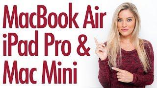 NEW iPad Pro, MacBook Air and Mac Mini 2018!