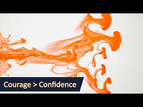 Courage is More Important than Confidence