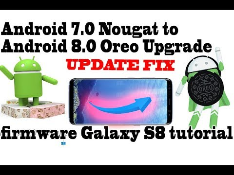Official Update from 7.0 android to 8.0 Oreo Galaxy S8; S8 same operating system as S9 UPDATE FIX