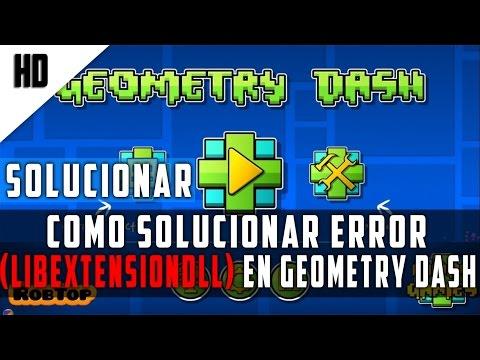 Como solucionar error (libExtensiondll) en Geometry Dash | HD | 2015