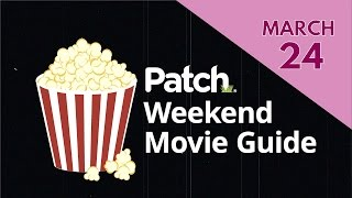 Patch Weekend Movie Guide: Opening March 24