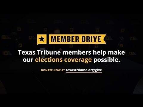 Help The Texas Tribune cover the 2018 elections. Donate today.