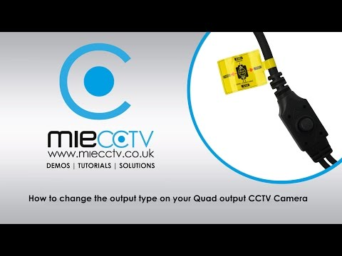 How to change the video output type on your quad output CCTV camera
