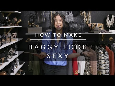 How To Make Baggy Clothing Look Sexy