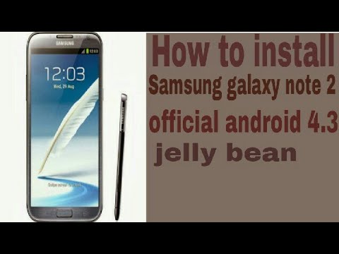 How to install  Samsung  galaxy  note 2 official  android 4.3 jellybean
