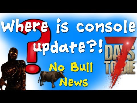 Where is the update? | 7 Days to Die | Xbox Ps4 |