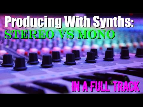 Producing With Synths: Stereo vs Mono In A Full Track
