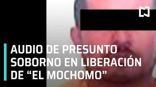 """Revelan audio de presunto soborno en liberación de """"El Mochomo"""" - En Punto"""