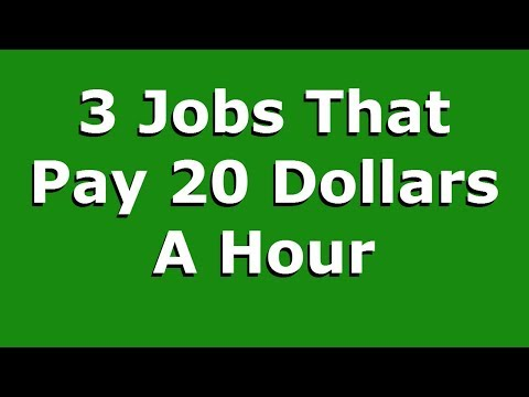 3 Jobs That Pay 20 Dollars A Hour.