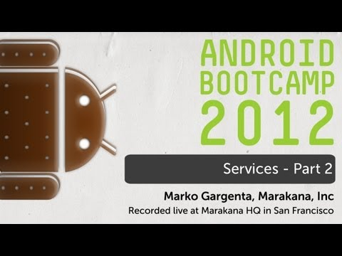 13 - Services - Part 2: Android Bootcamp Series 2012
