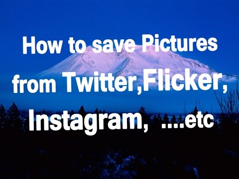 How to Save Pictures from Instagram, Twitter, Flickr ... etc