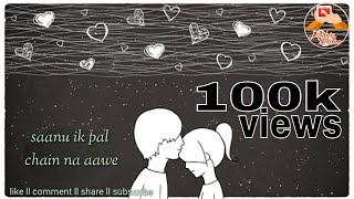 Sanu Ik Pal Chain Na Aave. Best Love whatsapp status song millind gaba