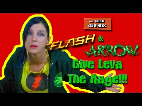 The Flash & Arrow Give Leva The Rage - The Geek Soapbox: Episode 0217
