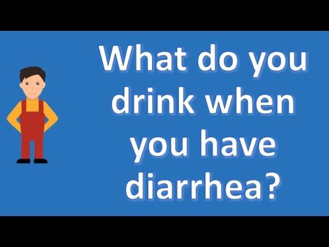 What do you drink when you have diarrhea ? | Health For All