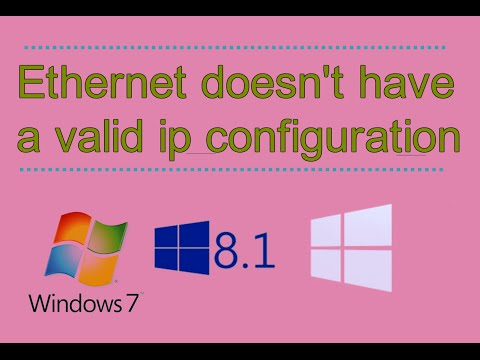 Quick Fix: ethernet doesn't have a valid ip configuration windows 7/8.1/10