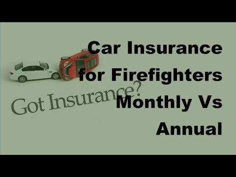 Car Insurance for Firefighters Monthly Vs Annual Payments -  2017 Car Insurance Payments