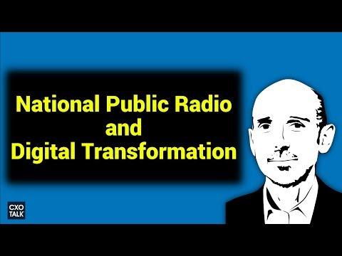Digital Transformation at National Public Radio - NPR (CXOTalk #254)