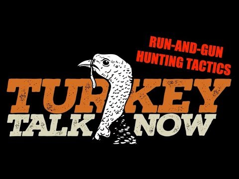 Turkey Talk Now: Run-and-Gun Turkey Hunting Tactics