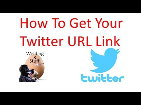 How To Get Your Twitter URL Link By Welding And Stuff