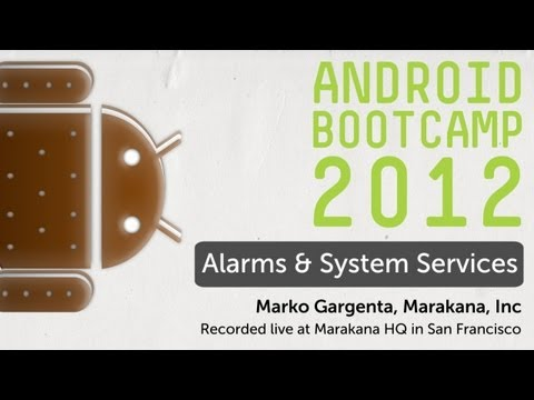 25 - Alarms and System Services: Android Bootcamp Series 2012