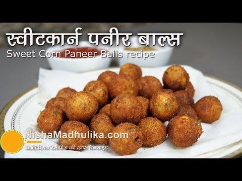 Sweet Corn Paneer Balls Recipe - How to Make Paneer Sweet Corn balls