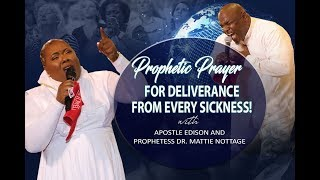 PROPHETIC PRAYER FOR DELIVERANCE FROM EVERY SICKNESS! | APOSTLE EDISON & PROPHETESS MATTIE NOTTAGE