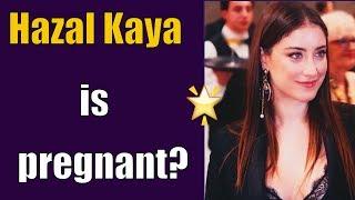 What did Hazal Kaya say about pregnancy?