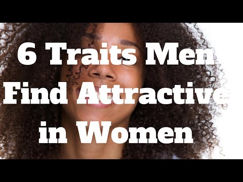 6 Traits Men Find Attractive in Women