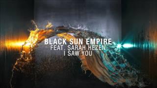 Black Sun Empire feat. Sarah Hezen - I Saw You