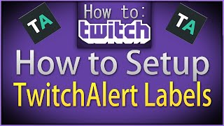How To Twitch How To Setup Twitch Alert Labels