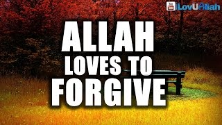 Allah Loves To Forgive ᴴᴰ | Come Back To Him